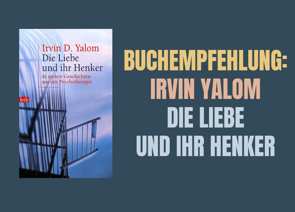 Buchempfehlung: Yalom – Die Liebe und ihr Henker