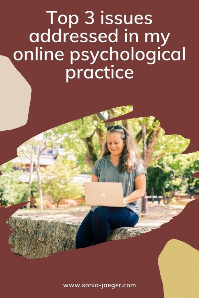 Top 3 issues addressed in my online psychological practice